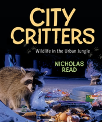 City Critters: Wildlife in the Urban Jungle - Wildlife in the Urban Jungle ebook by Nicholas Read