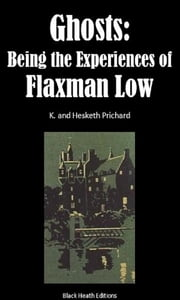 Ghosts - Being the Experiences of Flaxman Low ebook by K. and Hesketh Prichard