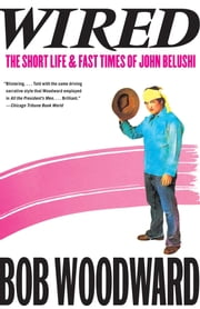 Wired - The Short Life & Fast Times of John Belushi ebook by Bob Woodward