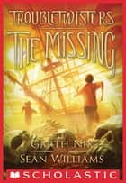 Troubletwisters Book 4: The Missing ebook by Garth Nix, Sean Williams