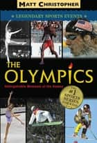 The Olympics - Legendary Sports Events ebook by Matt Christopher