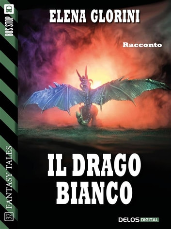Il drago bianco ebook by Elena Glorini