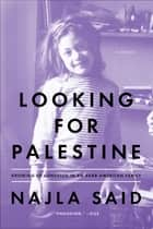 Looking for Palestine ebook by Najla Said