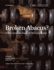 Broken Abacus? - A More Accurate Gauge of China's Economy ebook by Daniel Rosen,Beibei Bao