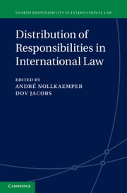 Distribution of Responsibilities in International Law ebook by André Nollkaemper,Dov Jacobs,Jessica N. M. Schechinger