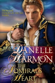 The Admiral's Heart ebook by Danelle Harmon
