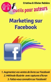 Marketing sur Facebook - Comment faire connaitre vos livres sur Facebook? ebook by Kobo.Web.Store.Products.Fields.ContributorFieldViewModel