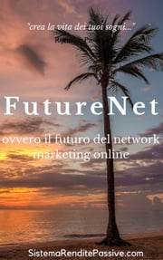 FutureNet ovvero il futuro del network marketing online - Future Net e Future Ad Pro ebook by Future Net,Future Ad Pro