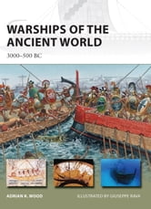 Warships of the Ancient World - 3000-500 BC ebook by Adrian Wood