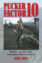 Pucker Factor 10: Memoir of a U.S. Army Helicopter Pilot in Vietnam ebook by James Joyce
