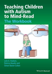 Teaching Children with Autism to Mind-Read - The Workbook ebook by Julie A. Hadwin,Patricia Howlin,Simon Baron-Cohen