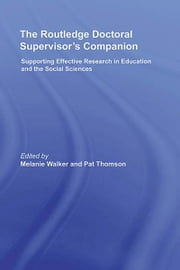 The Routledge Doctoral Supervisor's Companion - Supporting Effective Research in Education and the Social Sciences ebook by Melanie Walker,Pat Thomson