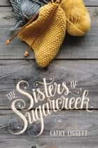 The Sisters of Sugarcreek ebook by Cathy Liggett