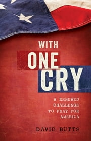 With One Cry - A Renewed Challenge to Pray for America ebook by David Butts