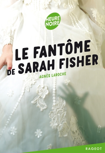 Le fantôme de Sarah Fisher ebook by Agnès Laroche