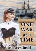 One War At A Time ebook by S. M. Revolinski
