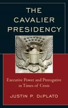 The Cavalier Presidency ebook by Justin P. DePlato