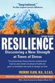 Resilience - Discovering a New Stength at Times of Stress ebook by Frederic Flach, MD, KCHS,Stephen Moss, Ph.D.