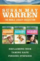 The Noble Legacy Collection: Reclaiming Nick / Taming Rafe / Finding Stefanie ebook by