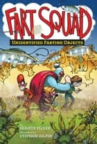 Fart Squad #3: Unidentified Farting Objects ebook by Seamus Pilger, Stephen Gilpin