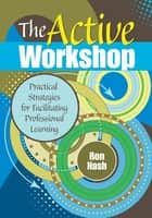 The Active Workshop - Practical Strategies for Facilitating Professional Learning ebook by Ronald J. Nash