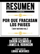 Resumen Extendido: Por Que Fracasan Los Paises (Why Nations Fail) - Basado En El Libro De Daron Acemoglu Y James A. Robinson ebook by