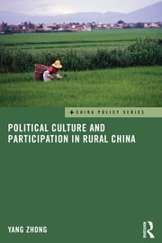 Political Culture and Participation in Rural China ebook by Yang Zhong
