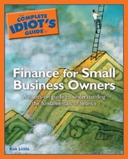 The Complete Idiot's Guide to Finance For Small Business ebook by Ken Little
