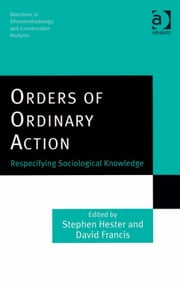 Orders of Ordinary Action - Respecifying Sociological Knowledge ebook by Dr Stephen Hester,Dr Dave Francis,Dr Dave Francis,Dr Stephen Hester,Dr Andrew Carlin