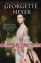 These Old Shades ebook by Georgette Heyer