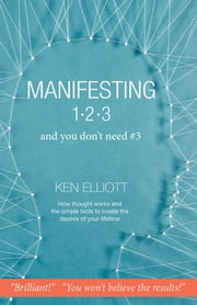 Manifesting 1,2,3 - and you don't need #3 ebook by Ken Elliott
