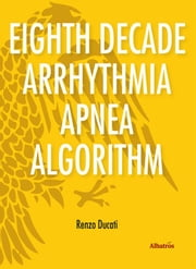 Extracts From: Eighth Decade Arrhythmia Apnea Algorithm ebook by Renzo Ducati