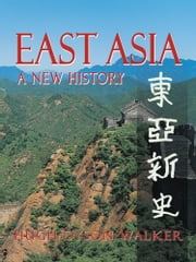 East Asia - A New History ebook by Hugh Dyson Walker
