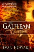 The Galilean Secret: A Novel ebook by Evan Howard