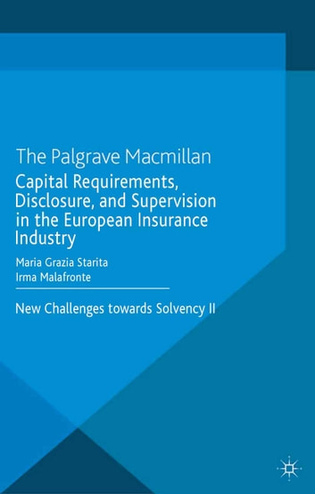 Capital Requirements, Disclosure, and Supervision in the European Insurance Industry - New Challenges towards Solvency II ebook by M. Starita,I. Malafronte