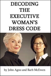 Decoding the Executive Woman's Dress Code ebook by John Agno
