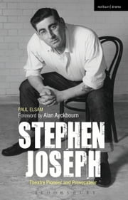 Stephen Joseph: Theatre Pioneer and Provocateur ebook by Paul Elsam