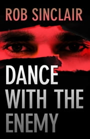 Dance with the Enemy - a gripping international suspense thriller ebook by Rob Sinclair