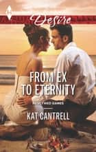 From Ex to Eternity ebook by Kat Cantrell