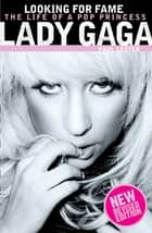 Lady Gaga: Looking for Fame ebook by Paul Lester