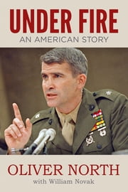 Under Fire - An American Story ebook by Oliver North,William Novak
