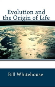 Evolution and the Origin of Life ebook by Bill Whitehouse