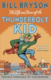The Life And Times Of The Thunderbolt Kid - Travels Through my Childhood ebook by Bill Bryson
