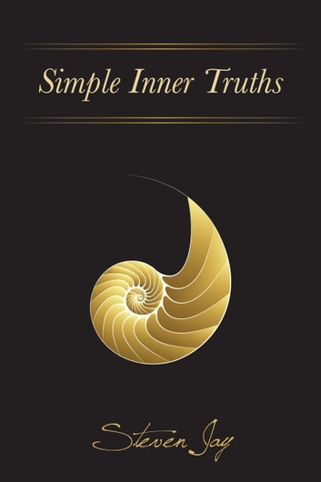 Simple Inner Truths - A New Vision Of God, Loving-Kindness And The Meaning Of Our Lives ebook by Steven Jay