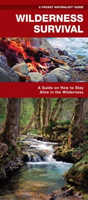 Wilderness Survival - A Folding Pocket Guide on How to Stay Alive in the Wilderness ebook by James Kavanagh,Raymond Leung