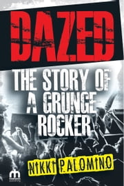 Dazed The Story of a Grunge Rocker ebook by Nikki Palomino