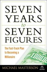 Seven Years to Seven Figures - The Fast-Track Plan to Becoming a Millionaire ebook by Michael Masterson