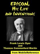 Edison, His Life And Inventions (Mobi Classics) ebook by Frank Lewis Dyer,Thomas Commerford Martin