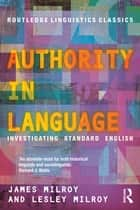 Authority in Language - Investigating Standard English ebook by James Milroy, Lesley Milroy