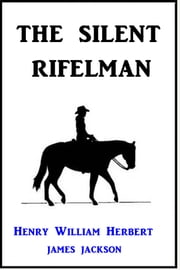 The Silent Rifelman ebook by Henry William Herbert,James Jackson